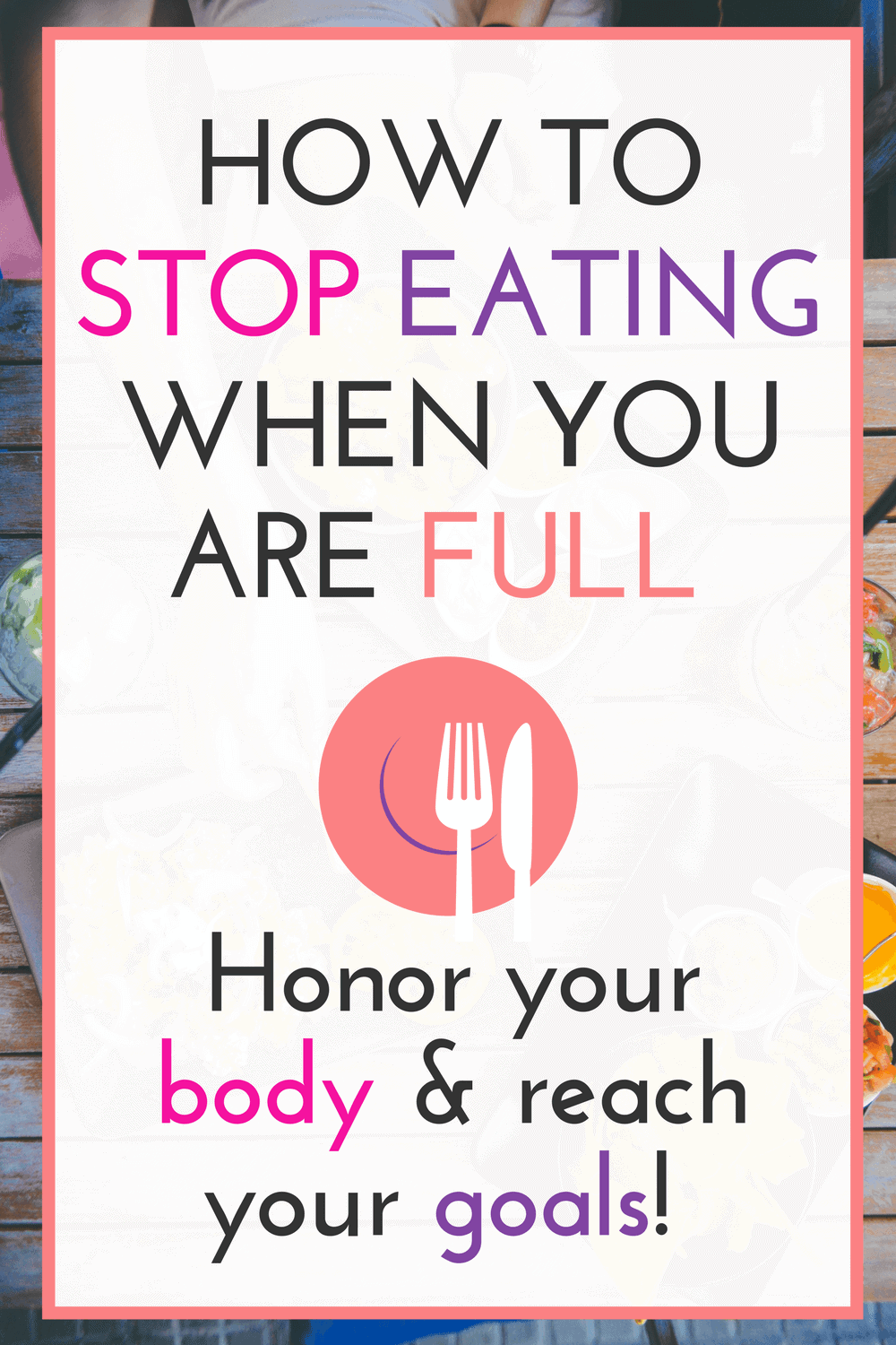 We all know we should stop eating when we are no longer hungry or bored but how do you know when you are full? No weight loss diet teaches you what it means to quit eating when you are satisfied! These tips will help you tune into your body so that you can eat what you need!