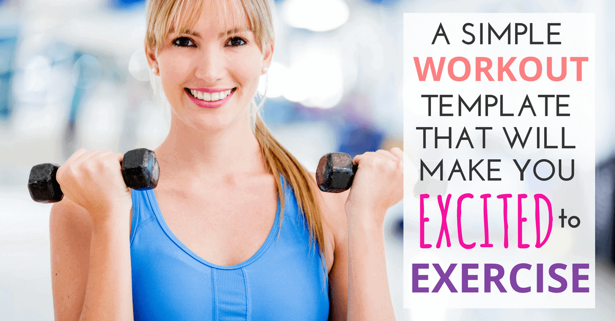a simple workout template that will make you excited to exercise